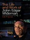 The Life and Work of John Edgar Wideman (eBook)
