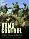 Arms Control (eBook): Volume 1: History, Theory, and Policy