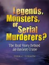 Legends, Monsters, or Serial Murderers? (eBook): The Real Story Behind an Ancient Crime