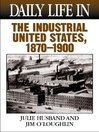 Daily Life in the Industrial United States, 1870-1900