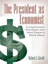 The President as Economist (eBook): Scoring Economic Performance from Harry Truman to Barack Obama