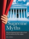 Supreme Myths (eBook): Why the Supreme Court is Not a Court and its Justices are Not Judges