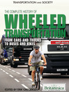 The Complete History of Wheeled Transportation (eBook): From Cars and Trucks to Buses and Bikes