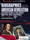 Biographies of the American Revolution (eBook): Benjamin Franklin, John Adams, John Paul Jones, and More