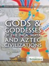 Gods & Goddesses of the Inca, Maya, and Aztec Civilizations (eBook)