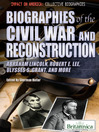 Biographies of the Civil War and Reconstruction (eBook): Abraham Lincoln, Robert E. Lee, Ulysses S. Grant, and More