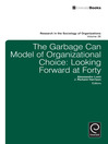 The Garbage Can Model of Organizational Choice (eBook): Looking Forward at Forty
