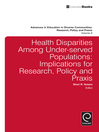 Health Disparities Among Under-served Populations (eBook): Implications for Research, Policy and Praxis
