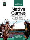 Native Games (eBook): Indigenous Peoples and Sports in the Post-Colonial World