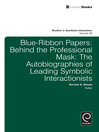 Blue Ribbon Papers (eBook): Behind the Professional Mask: The Self-Revelations of Leading Symbolic Interactionists