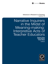 Narrative Inquirers in the Midst of Meaning-making (eBook): Interpretive Acts of Teacher Educators