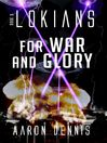 For War and Glory (eBook): Lokians Series, Book 3