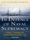 In Defence of Naval Supremacy (eBook): Finance, Technology, and British Naval Policy 1889-1914