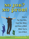No Job? No Prob! (eBook): How to Pay Your Bills, Feed Your Mind, and Have a Blast When You're Out of Work