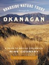 Roadside Nature Tours through the Okanagan (eBook): A Guide to British Columbia's Wine Country