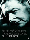 The Complete Poems and Plays of T. S. Eliot (eBook)