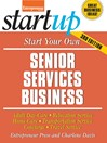 Start Your Own Senior Services Business (eBook): Adult Day-Care, Relocation Service, Home-Care, Transportation Service, Concierge, Travel Service