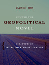 Toward the Geopolitical Novel (eBook): U.S. Fiction in the Twenty-First Century