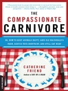 The Compassionate Carnivore (eBook): Or, How to Keep Animals Happy, Save Old MacDonald's Farm, Reduce Your Hoofprint, and Still Eat Meat