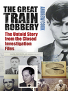 The Great Train Robbery (eBook): The Untold Story from the Closed Investigation Files
