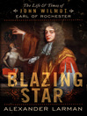 Blazing Star (eBook): The Life and Times of John Wilmot, Earl of Rochester