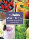 The healthy smoothie bible [electronic book] : lose weight, detoxify, fight disease, and live long