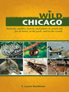 Wild Chicago (eBook): Animals, Reptiles, Insects, and Plants to Watch Out for at Home, at the Park, and in the Woods