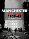 Manchester at War, 1939-45 (eBook): The People's Story