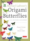 Michael LaFosse's Origami Butterflies (eBook): Elegant Designs from a Master Folder [Full-Color Book & Downloadable Instructional Media]