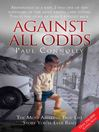 Against All Odds (eBook): The Most Amazing True Life Story You'll Ever Read