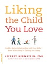 Liking the Child You Love (eBook): Build a Better Relationship with Your Kids—Even When They're Driving You Crazy