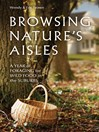 Browsing Nature's Aisles (eBook): A Year of Foraging for Wild Food in the Suburbs