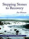 Stepping Stones to Recovery for Women (eBook): Experience the Miracle of 12 Step Recovery