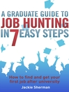 A Graduate Guide to Job Hunting in Seven Easy Steps (eBook): How to find your first job after university