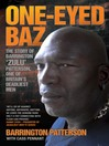 One-Eyed Baz--The Story of Barrington 'Zulu' Patterson, One of Britain's Deadliest Men (eBook)