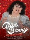 Who the Hell is Alice? My Story--Alice Barry (eBook)