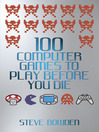 100 Computer Games to Play Before You Die (eBook)