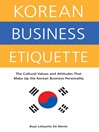 Korean Business Etiquette (eBook): The Cultural Values and Attitudes that Make Up the Korean Business Personality