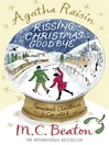 Agatha Raisin and Kissing Christmas Goodbye (eBook): Agatha Raisin Mystery Series, Book 18