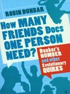 How Many Friends Does One Person Need? (eBook): Dunbar's Number and Other Evolutionary Quirks