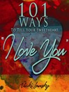 "101 Ways to Tell Your Sweetheart ""I Love You"" (eBook)"