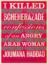 I Killed Scheherazade (eBook): Confessions of an Angry Arab Woman