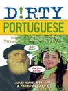 """Dirty Portuguese (eBook): Everyday Slang from """"What's Up?"""" to """"F*%# Off!"""""""