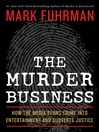 The Murder Business (eBook): How the Media Turns Crime Into Entertainment and Subverts Justice