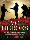 VC Heroes (eBook): The True Stories Behind Every VC Winner Since World War Two