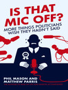 Is That Mic Off? (eBook): More Things Politicians Wish They Hadn't Said