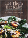 Let Them Eat Kale! (eBook): Simple and Delicious Recipes for Everyone's Favorite Superfood