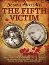 The Fifth Victim--Mary Kelly was murdered by Jack the Ripper now her Great-Great-Grandaughter reveals the true story of what really happened (eBook)
