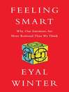 Feeling Smart (eBook): Why Our Emotions Are More Rational Than We Think