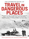 The Mammoth Book of Travel in Dangerous Places (eBook): Classic First-hand Accounts of Exploration by David Livingstone, James Cook,  Meriwether Lewis, Ernest Shackleton, Roald Amundsen, Sir Edmund Hillary and Many Others